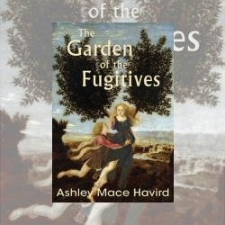 The Garden of the Fugitives by Ashley Mace Havird